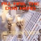 SCIENTIST All Hail The Dub Head album cover