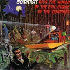 SCIENTIST Scientist Rids The World Of The Evil Curse Of The Vampires album cover