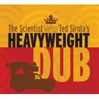 SCIENTIST The Scientist Meets Ted Sirota: Heavyweight Dub album cover