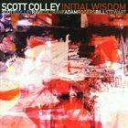 SCOTT COLLEY Initial Wisdom album cover