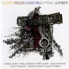 SCOTT FIELDS Scott Fields Ensemble ‎: Frail Lumber album cover