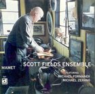 SCOTT FIELDS Scott Fields Ensemble ‎: Mamet album cover