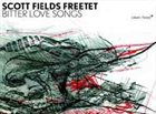SCOTT FIELDS Scott Fields Freetet : Bitter Love Songs album cover