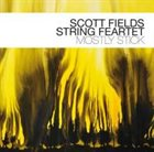 SCOTT FIELDS Scott Fields String Feartet : Mostly Stick album cover