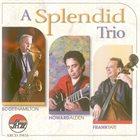 SCOTT HAMILTON A Splendid Trio  (Scott Hamilton, Howard Alden, Frank Tate) album cover