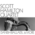 SCOTT HAMILTON Danish Ballads & More album cover