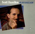 SCOTT HAMILTON Scott Hamilton Plays Ballads album cover