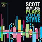 SCOTT HAMILTON Scott Hamilton Plays Jule Styne album cover
