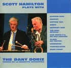 SCOTT HAMILTON Scott Hamilton Plays with the Dany Doriz Caveau de la Huchette Orchestra album cover