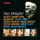 SCOTT HAMILTON Scott Hamilton Quartet Plus Two , John Pearce, Dave Green, Steve Brown, Dave Cliff, Mark Nightingale : Our Delight! album cover