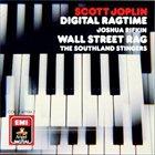 SCOTT JOPLIN Joshua Rifkin, The Southland Stingers : Wall Street Rag / The Southland Stingers album cover
