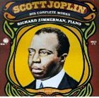 SCOTT JOPLIN Scott Joplin: His Complete Works (feat. piano: Richard Zimmerman) album cover
