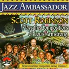 SCOTT ROBINSON Jazz Ambassador: Plays Compositions of Armstrong album cover