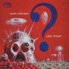 SCOTT ROBINSON Scott Robinson / Julian Thayer : ? album cover