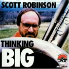 SCOTT ROBINSON Thinking Big album cover