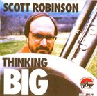 SCOTT ROBINSON Thinking Big album cover