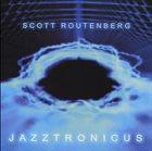 SCOTT ROUTENBERG Jazztronicus album cover