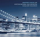 SCOTTISH NATIONAL JAZZ ORCHESTRA Rhapsody In Blue: Live album cover