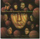 SEAN NOONAN Sean Noonan's Brewed By Noon : Stories To Tell album cover