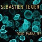 SÉBASTIEN TEXIER Toxic parasites album cover