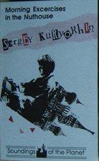 SERGEY KURYOKHIN Morning Exercises In The Nuthouse album cover