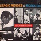SÉRGIO MENDES Você Ainda Não Ouviu Nada! (aka The Beat Of Brazil aka Girl From Ipanema aka Sergio Mendes & Bossa Rio aka Desafinado) album cover