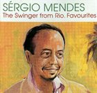 SÉRGIO MENDES The Swinger From Rio: Favourites album cover