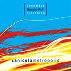 SERGIO POLI Sergio Poli Ensamble Eléctrico : Canícula Metrópolis album cover