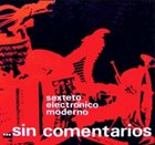 SEXTETO ELECTRÓNICO MODERNO Sin Comentarios album cover