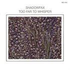 SHADOWFAX Too Far To Whisper album cover