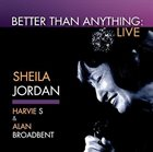 SHEILA JORDAN Better Than Anything: Live (Feat. Harvie S & Alan Broadbent) album cover