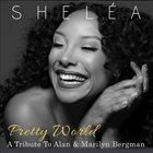 SHELÉA Pretty World, A Tribute to Alan & Marilyn Bergman album cover