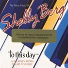 SHELLY BERG Jazz Pianist Shelly Berg Performs to This Day album cover