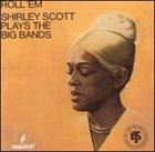 SHIRLEY SCOTT Roll 'em: Shirley Scott Plays the Big Bands album cover