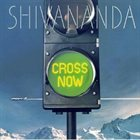 SHIVANANDA Cross Now album cover