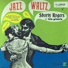 SHORTY ROGERS Jazz Waltz album cover