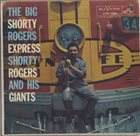 SHORTY ROGERS Shorty Rogers and His Giants: The Big Shorty Rogers Express album cover