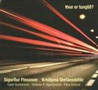 SIGURÐUR FLOSASON Sigurður Flosason , Kristjana Stefánsdóttir : Hvar Er Tunglið? album cover