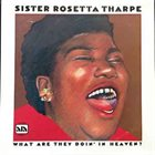 SISTER ROSETTA THARPE What Are They Doin' In Heaven? album cover