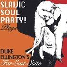 SLAVIC SOUL PARTY Slavic Soul Party plays Duke Ellington's Far East Suite album cover