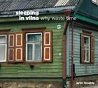 SLEEPING IN VILNA Why Waste Time album cover