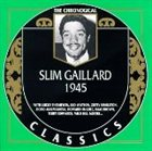 SLIM GAILLARD The Chronological Classics: Slim Gaillard 1945 album cover