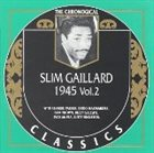 SLIM GAILLARD The Chronological Classics: Slim Gaillard 1945, Volume 2 album cover