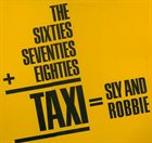 SLY AND ROBBIE The 60's, 70's Into The 80's = Taxi album cover