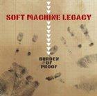 SOFT MACHINE LEGACY Burden Of Proof album cover