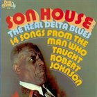 SON HOUSE The Real Delta Blues (14 Songs From The Man Who Taught Robert Johnson) album cover