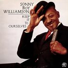 SONNY BOY WILLIAMSON II Keep It To Ourselves album cover