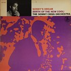 SONNY CRISS Sonny's Dream (Birth Of The New Cool) album cover