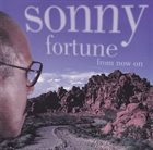SONNY FORTUNE From Now On album cover