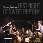 SONNY FORTUNE Last Night At Sweet Rhythm album cover